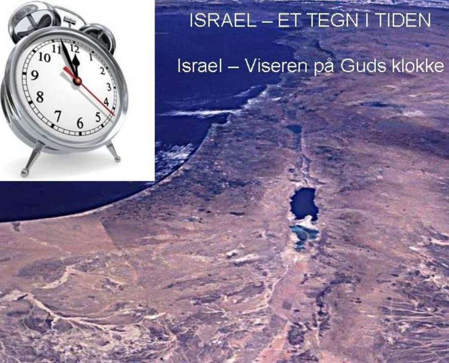 Israel - lilleviseren på Guds klokke - Forstå tegnene! Er du beredt/klar for Jesu snarlige-plutselige gjenkomst?